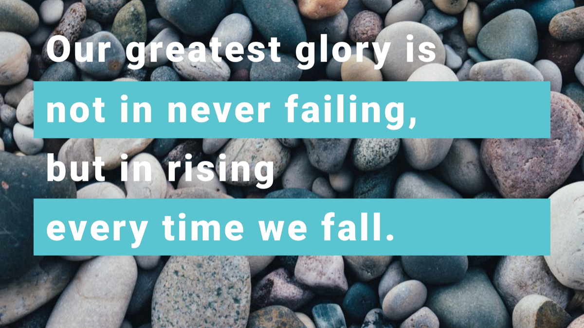 Northwest Directory - Daily Inspiration - #1 - Our greatest glory is not in never failing, but in rising every time we fail.